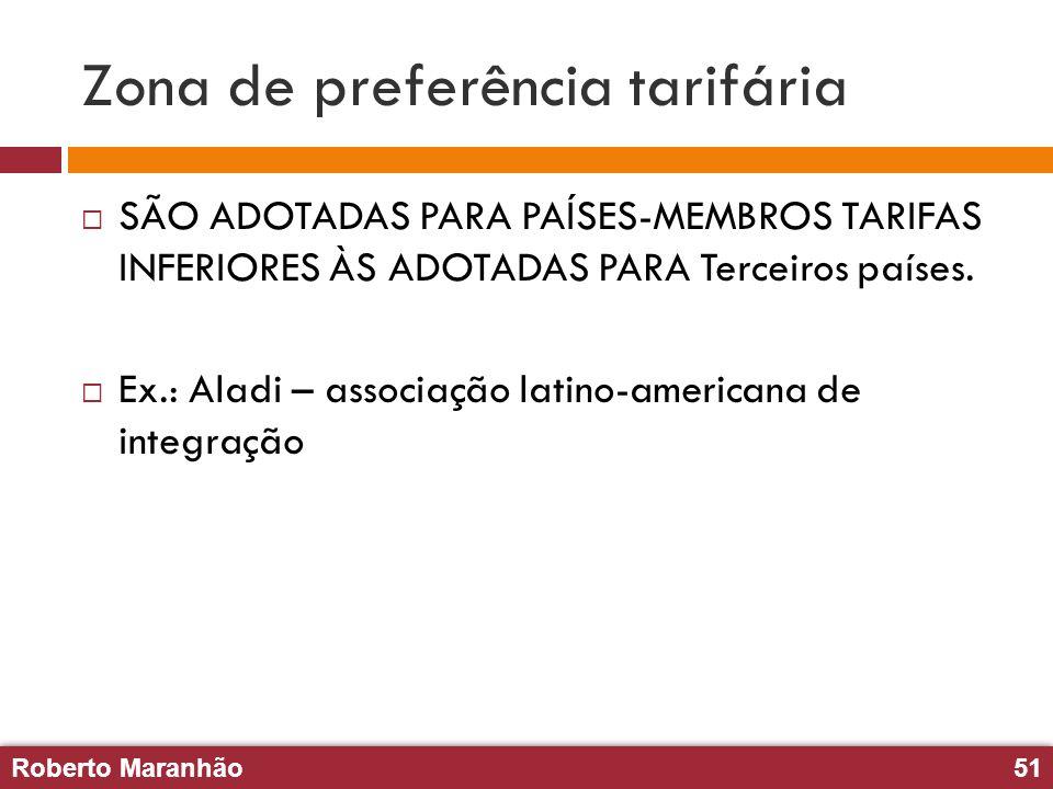 Roberto Maranhão51 Roberto Maranhão51 Zona de preferência tarifária SÃO ADOTADAS PARA PAÍSES-MEMBROS TARIFAS INFERIORES ÀS ADOTADAS PARA Terceiros paí