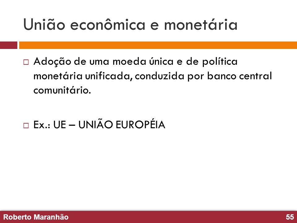 Roberto Maranhão55 Roberto Maranhão55 União econômica e monetária Adoção de uma moeda única e de política monetária unificada, conduzida por banco cen
