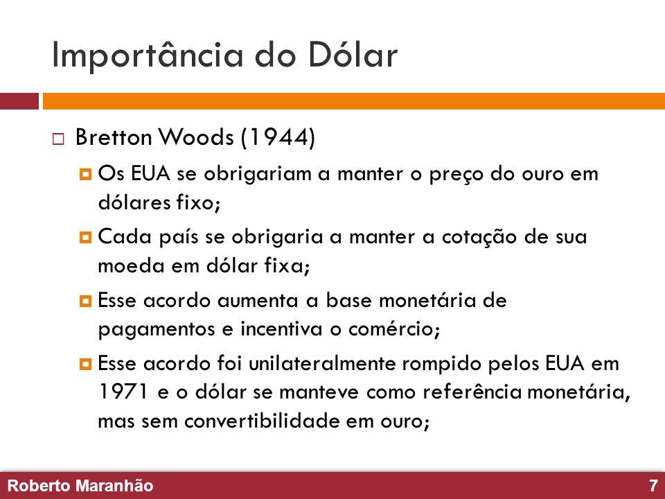 Roberto Maranhão7 Roberto Maranhão7 Importância do Dólar Bretton Woods (1944) Os EUA se obrigariam a manter o preço do ouro em dólares fixo; Cada país