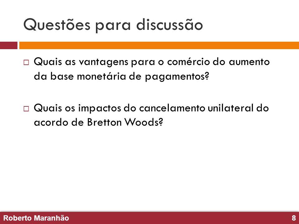 Roberto Maranhão8 Roberto Maranhão8 Questões para discussão Quais as vantagens para o comércio do aumento da base monetária de pagamentos? Quais os im