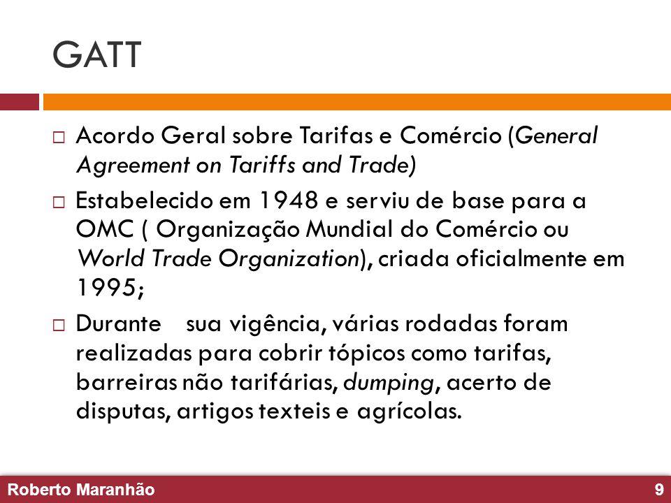Roberto Maranhão9 Roberto Maranhão9 GATT Acordo Geral sobre Tarifas e Comércio (General Agreement on Tariffs and Trade) Estabelecido em 1948 e serviu