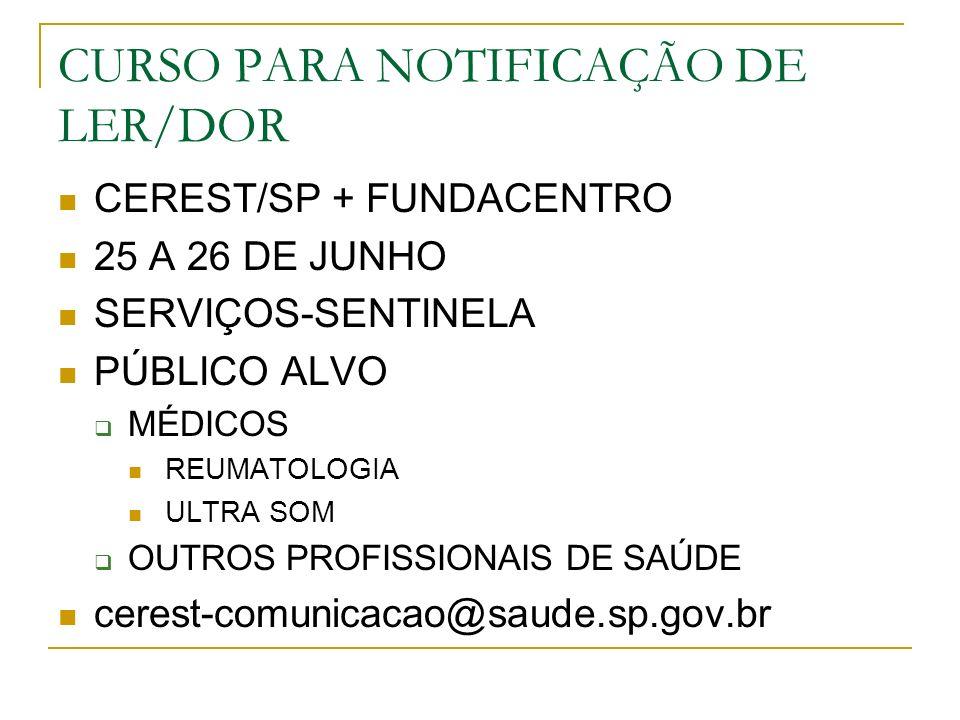 CURSO PARA NOTIFICAÇÃO DE LER/DOR CEREST/SP + FUNDACENTRO 25 A 26 DE JUNHO SERVIÇOS-SENTINELA PÚBLICO ALVO MÉDICOS REUMATOLOGIA ULTRA SOM OUTROS PROFISSIONAIS DE SAÚDE cerest-comunicacao@saude.sp.gov.br
