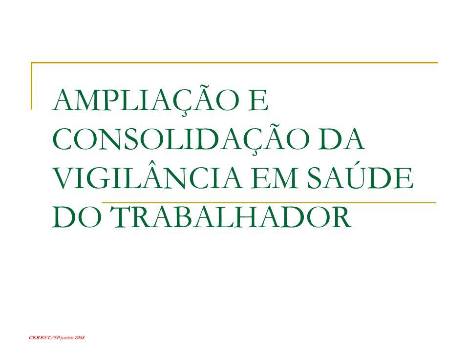 CEREST/SP junho 2008 AMPLIAÇÃO E CONSOLIDAÇÃO DA VIGILÂNCIA EM SAÚDE DO TRABALHADOR