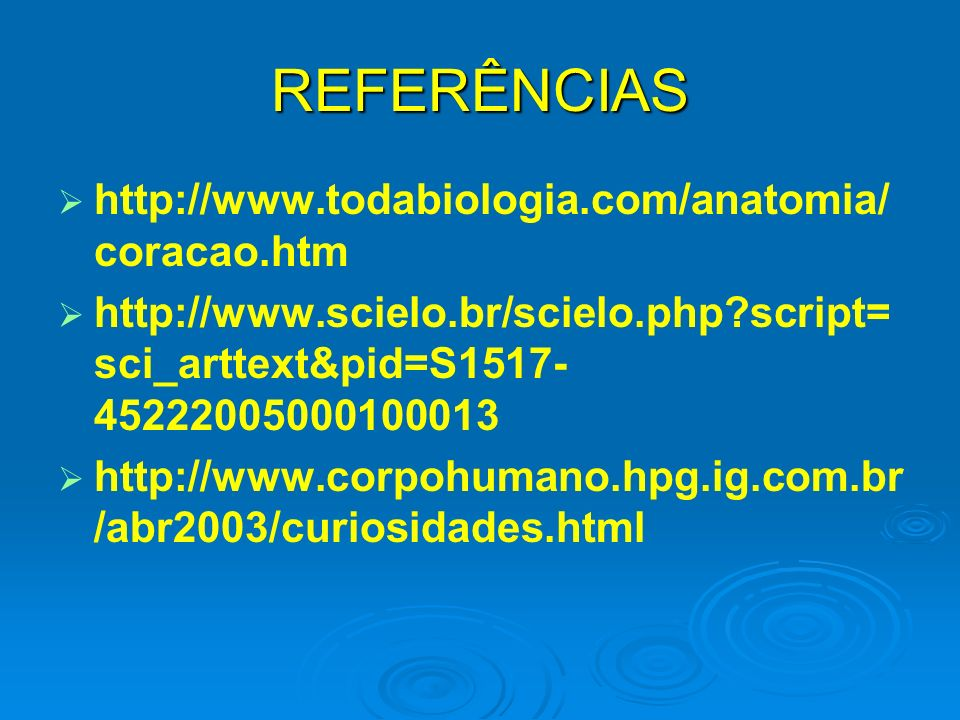 REFERÊNCIAS http://www.todabiologia.com/anatomia/ coracao.htm http://www.scielo.br/scielo.php?script= sci_arttext&pid=S1517- 45222005000100013 http://www.corpohumano.hpg.ig.com.br /abr2003/curiosidades.html