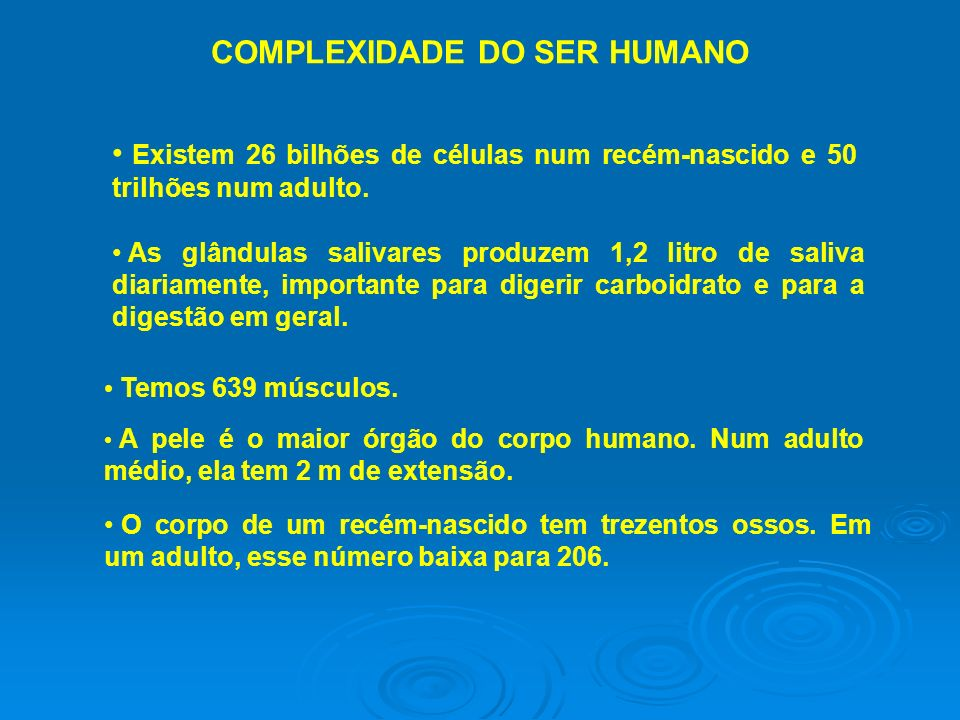 COMPLEXIDADE DO SER HUMANO O desenvolvimento do esqueleto humano se completa aos 22 anos.