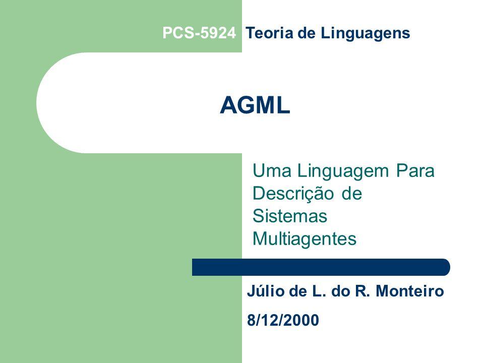 AGML Uma Linguagem Para Descrição de Sistemas Multiagentes Júlio de L.