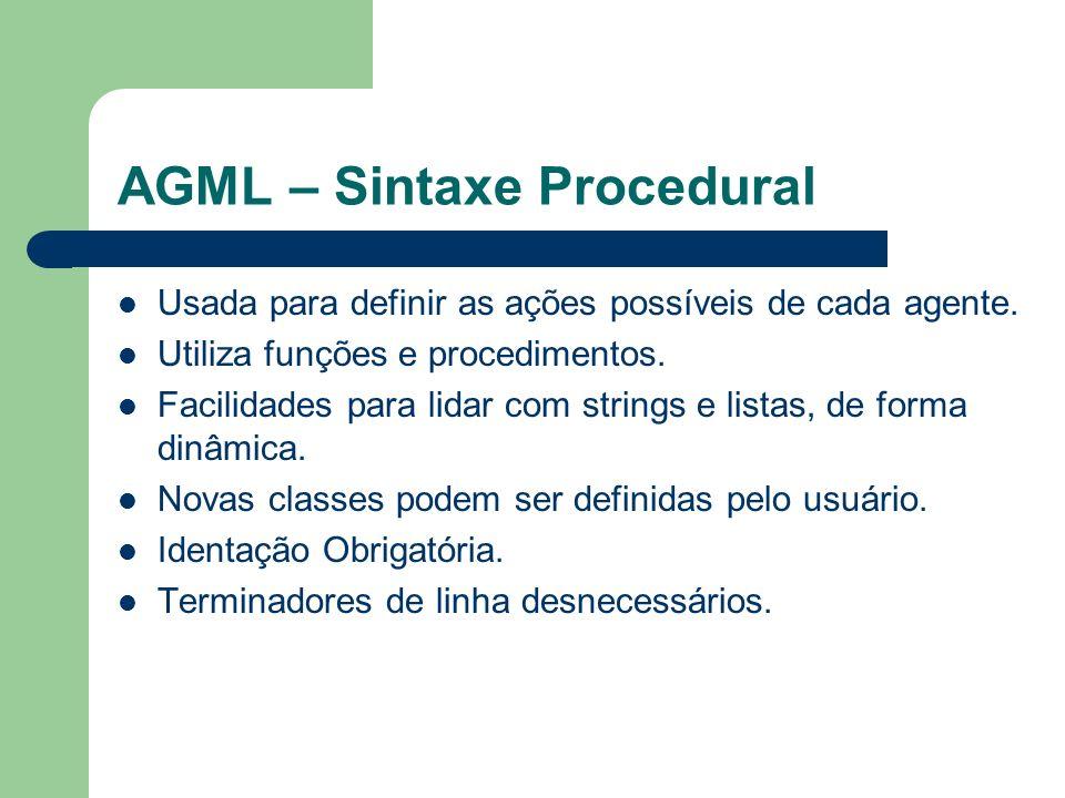 AGML – Sintaxe Procedural Usada para definir as ações possíveis de cada agente.