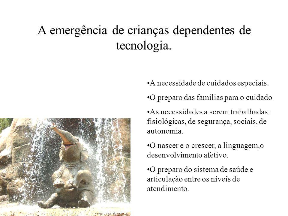 A emergência de crianças dependentes de tecnologia. A necessidade de cuidados especiais. O preparo das famílias para o cuidado As necessidades a serem