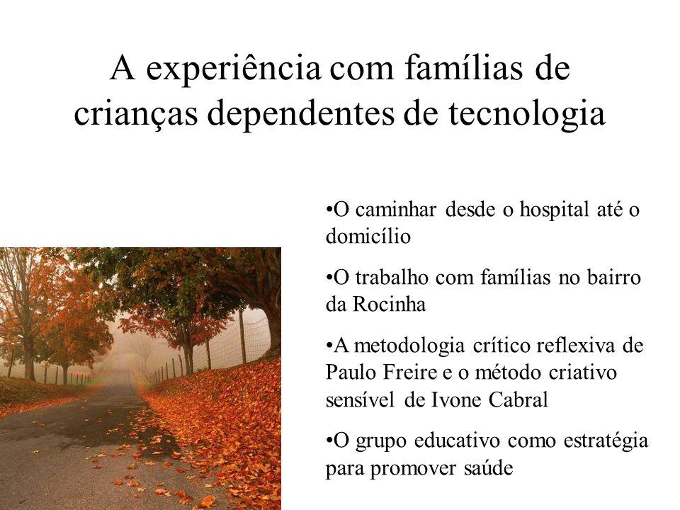 A experiência com famílias de crianças dependentes de tecnologia O caminhar desde o hospital até o domicílio O trabalho com famílias no bairro da Roci