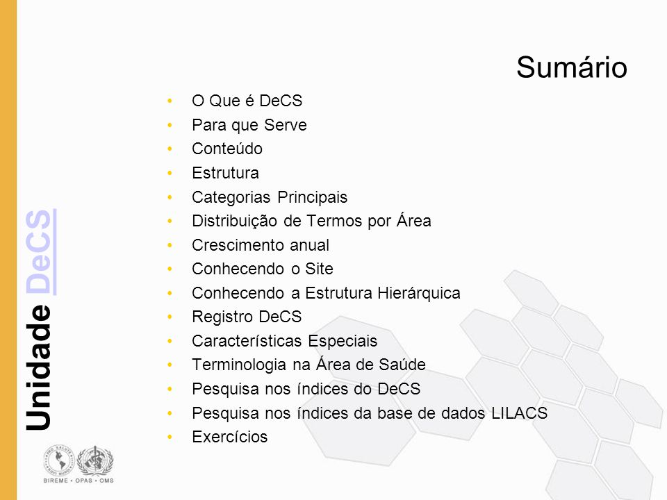 Unidade DeCSDeCS Sumário O Que é DeCS Para que Serve Conteúdo Estrutura Categorias Principais Distribuição de Termos por Área Crescimento anual Conhec