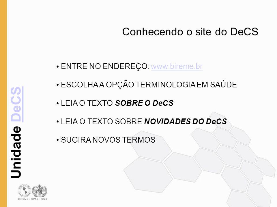 Unidade DeCSDeCS Conhecendo o site do DeCS ENTRE NO ENDEREÇO: www.bireme.brwww.bireme.br ESCOLHA A OPÇÃO TERMINOLOGIA EM SAÚDE LEIA O TEXTO SOBRE O De