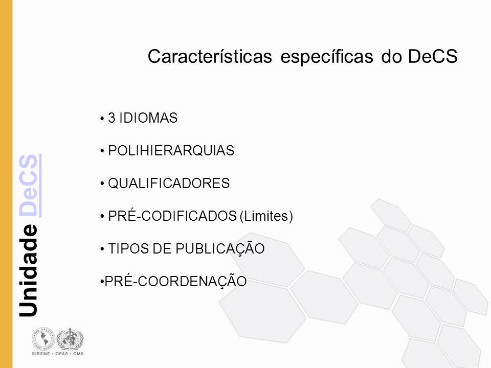 Unidade DeCSDeCS Características específicas do DeCS 3 IDIOMAS POLIHIERARQUIAS QUALIFICADORES PRÉ-CODIFICADOS (Limites) TIPOS DE PUBLICAÇÃO PRÉ-COORDE