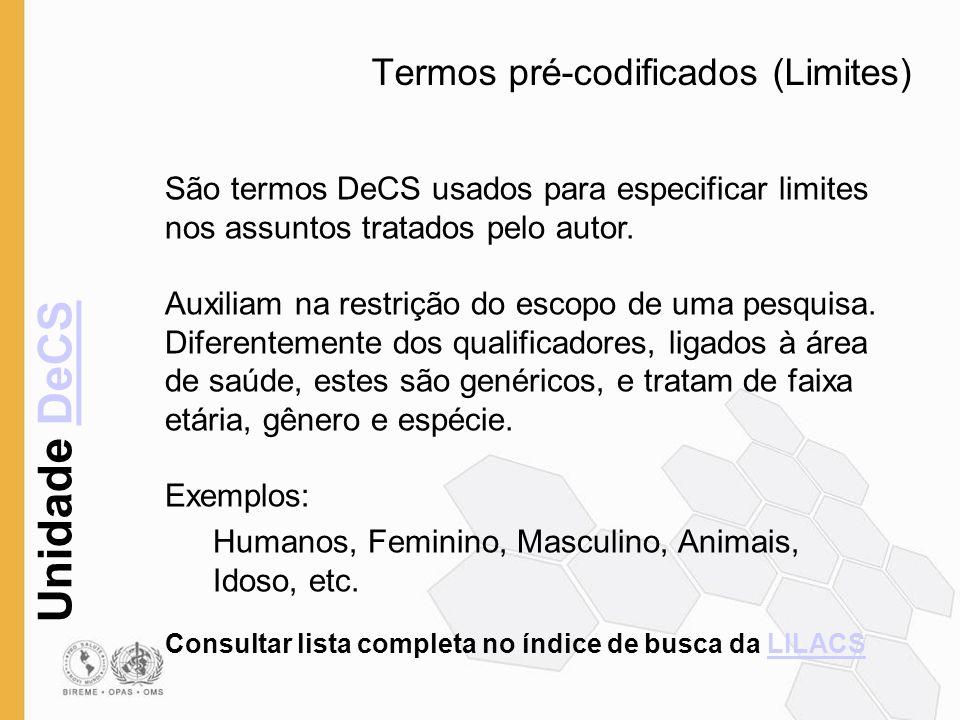 Unidade DeCSDeCS Termos pré-codificados (Limites) São termos DeCS usados para especificar limites nos assuntos tratados pelo autor. Auxiliam na restri