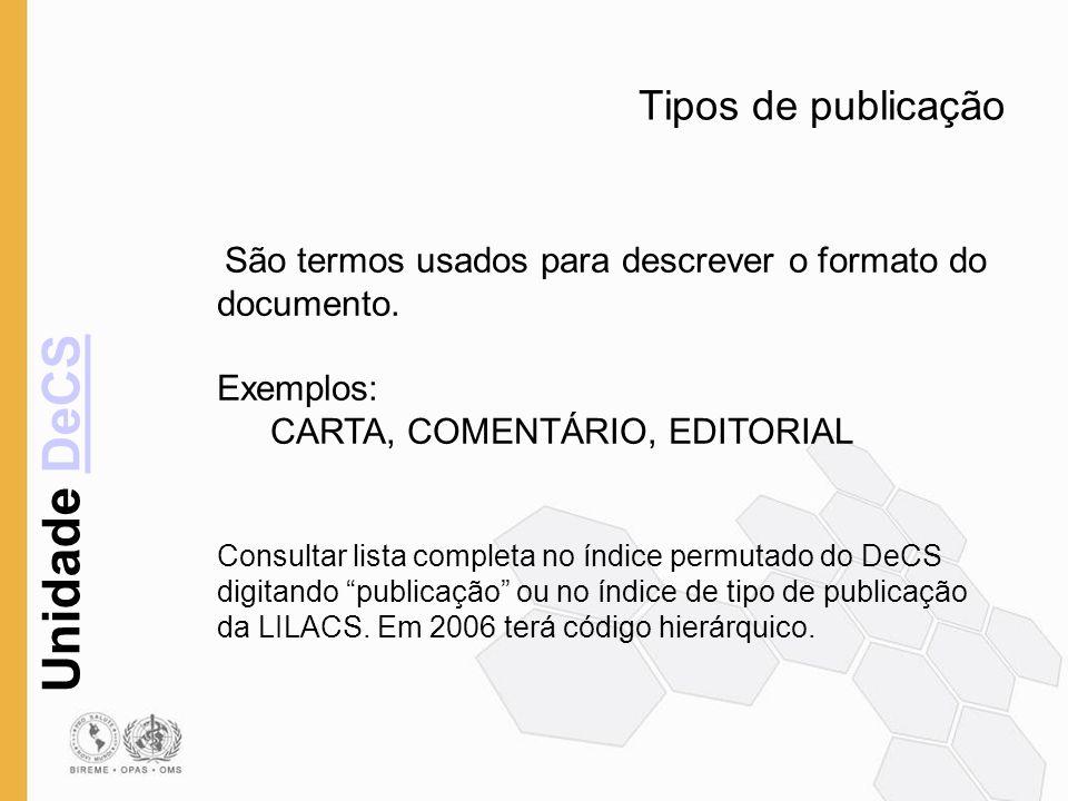 Unidade DeCSDeCS Tipos de publicação São termos usados para descrever o formato do documento. Exemplos: CARTA, COMENTÁRIO, EDITORIAL Consultar lista c