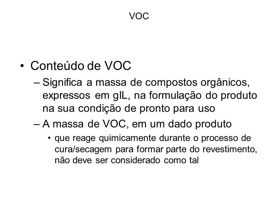 VOC Conteúdo de VOC –Significa a massa de compostos orgânicos, expressos em gIL, na formulação do produto na sua condição de pronto para uso –A massa