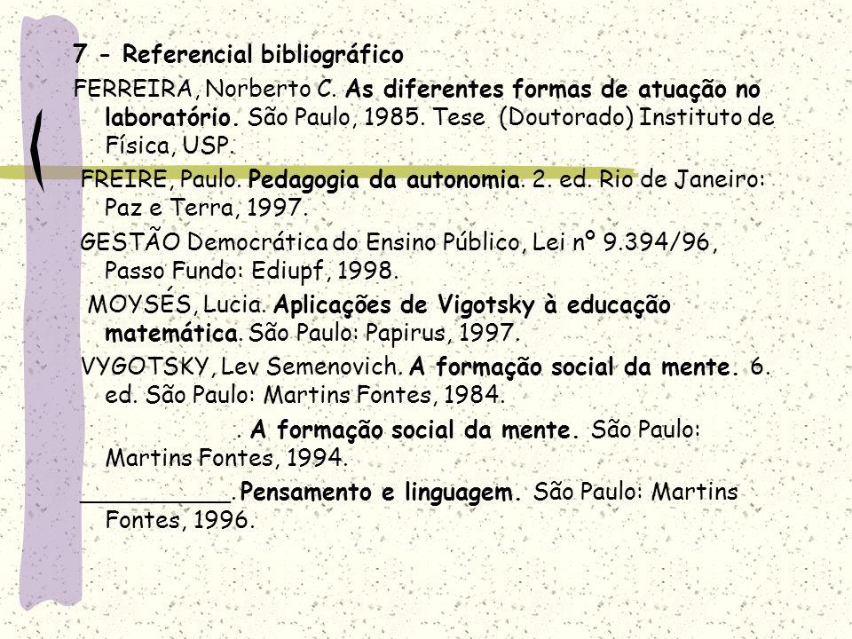 7 - Referencial bibliográfico FERREIRA, Norberto C. As diferentes formas de atuação no laboratório. São Paulo, 1985. Tese (Doutorado) Instituto de Fís