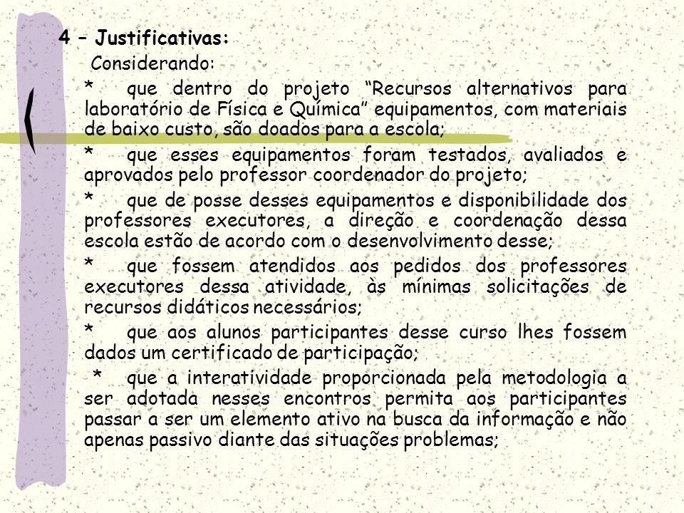 4 – Justificativas: Considerando: *que dentro do projeto Recursos alternativos para laboratório de Física e Química equipamentos, com materiais de bai