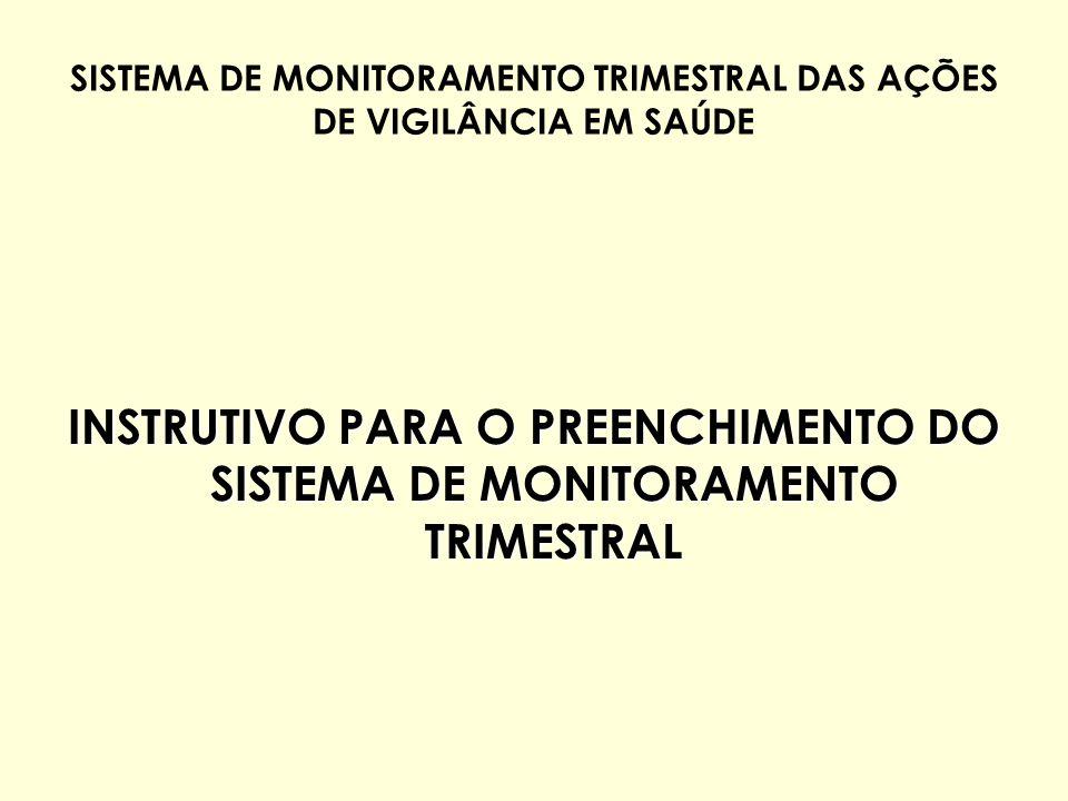 SISTEMA DE MONITORAMENTO TRIMESTRAL DAS AÇÕES DE VIGILÂNCIA EM SAÚDE INSTRUTIVO PARA O PREENCHIMENTO DO SISTEMA DE MONITORAMENTO TRIMESTRAL