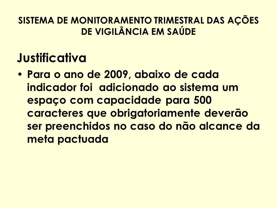 SISTEMA DE MONITORAMENTO TRIMESTRAL DAS AÇÕES DE VIGILÂNCIA EM SAÚDE Justificativa Para o ano de 2009, abaixo de cada indicador foi adicionado ao sist