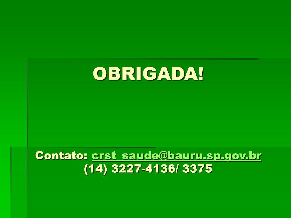 OBRIGADA! Contato: crst_saude@bauru.sp.gov.br (14) 3227-4136/ 3375 crst_saude@bauru.sp.gov.br