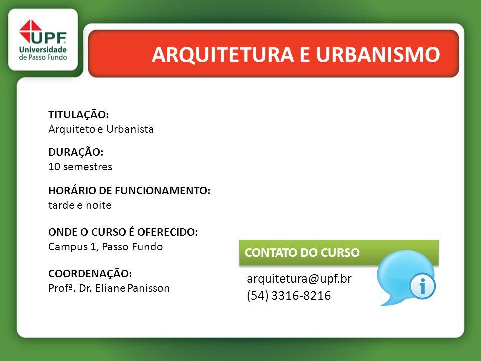 ARQUITETURA E URBANISMO TITULAÇÃO: Arquiteto e Urbanista DURAÇÃO: 10 semestres HORÁRIO DE FUNCIONAMENTO: tarde e noite COORDENAÇÃO: Profª. Dr. Eliane