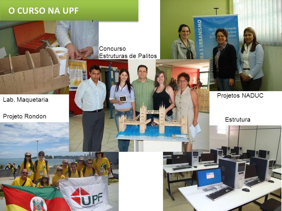 O CURSO NA UPF Lab. Maquetaria Projeto Rondon Concurso Estruturas de Palitos Projetos NADUC Estrutura