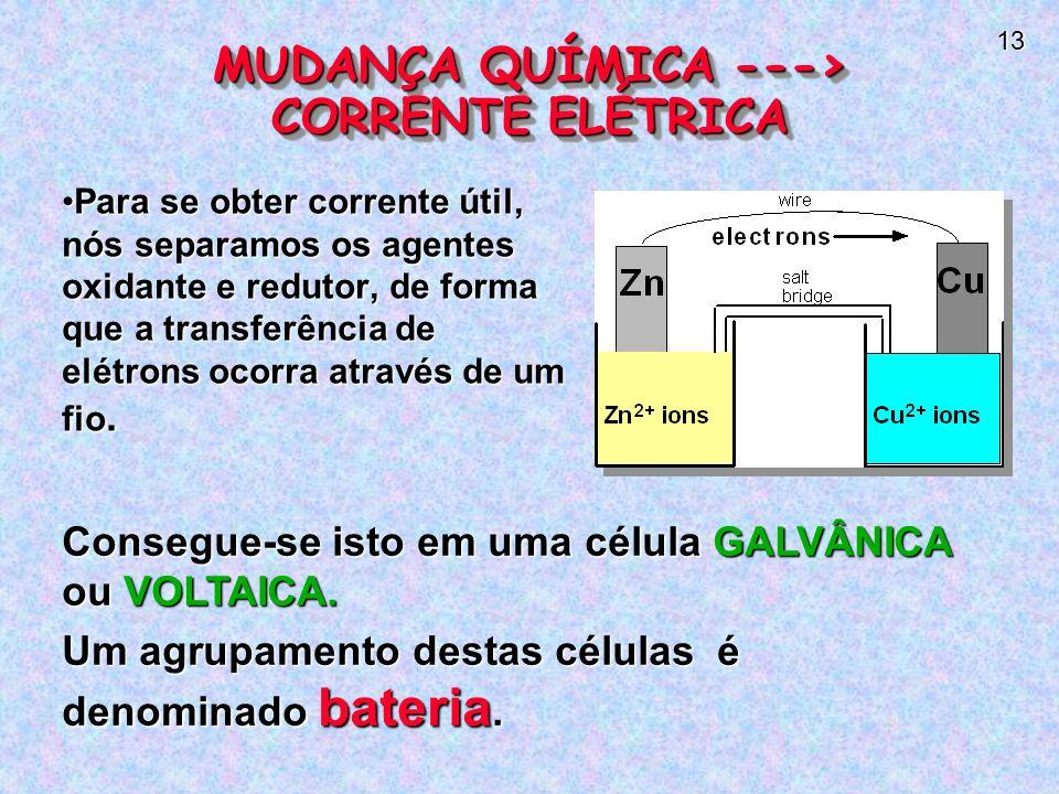 13 Para se obter corrente útil, nós separamos os agentes oxidante e redutor, de forma que a transferência de elétrons ocorra através de um fio.Para se obter corrente útil, nós separamos os agentes oxidante e redutor, de forma que a transferência de elétrons ocorra através de um fio.