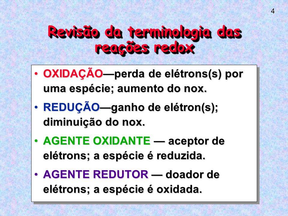 4 Revisão da terminologia das reações redox OXIDAÇÃOperda de elétrons(s) por uma espécie; aumento do nox.OXIDAÇÃOperda de elétrons(s) por uma espécie; aumento do nox.