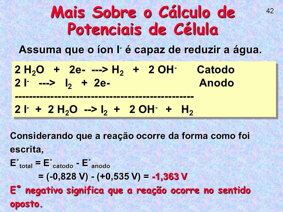 42 Mais Sobre o Cálculo de Potenciais de Célula Assuma que o íon I - é capaz de reduzir a água.