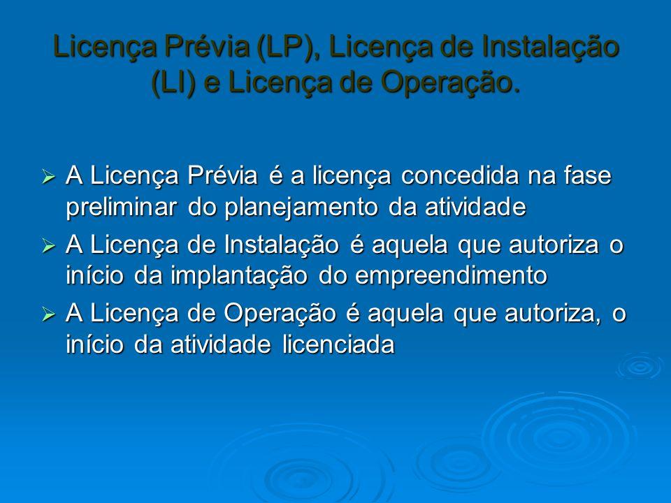 Licença Prévia (LP), Licença de Instalação (LI) e Licença de Operação. A Licença Prévia é a licença concedida na fase preliminar do planejamento da at