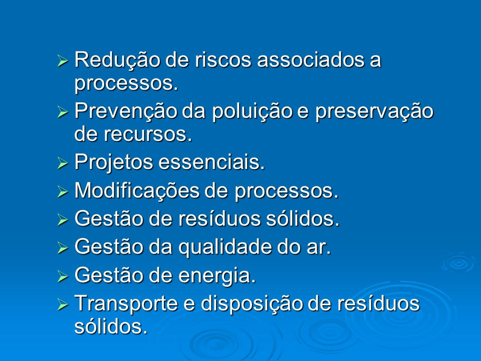 Redução de riscos associados a processos. Redução de riscos associados a processos. Prevenção da poluição e preservação de recursos. Prevenção da polu