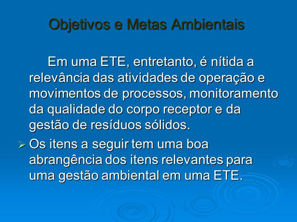 Objetivos e Metas Ambientais Objetivos e Metas Ambientais Em uma ETE, entretanto, é nítida a relevância das atividades de operação e movimentos de pro