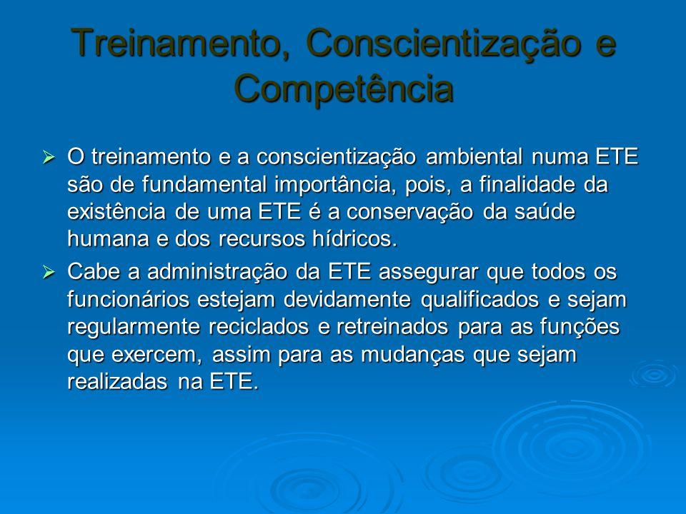 Treinamento, Conscientização e Competência O treinamento e a conscientização ambiental numa ETE são de fundamental importância, pois, a finalidade da existência de uma ETE é a conservação da saúde humana e dos recursos hídricos.