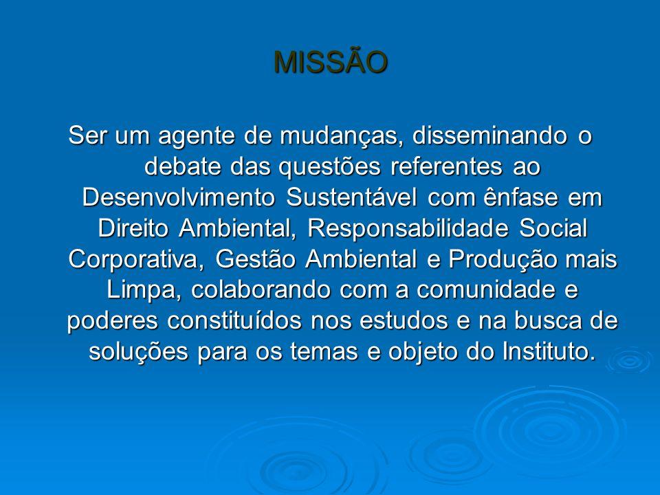 MISSÃO Ser um agente de mudanças, disseminando o debate das questões referentes ao Desenvolvimento Sustentável com ênfase em Direito Ambiental, Respon