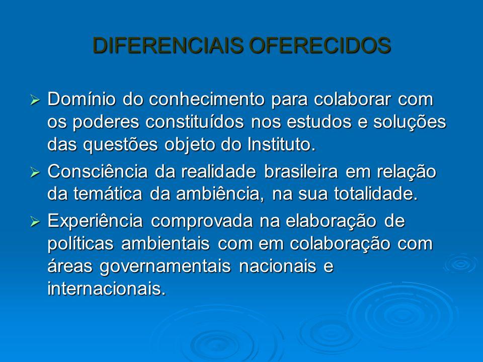 DIFERENCIAIS OFERECIDOS Domínio do conhecimento para colaborar com os poderes constituídos nos estudos e soluções das questões objeto do Instituto.