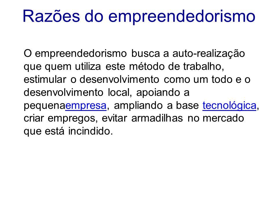 Razões do empreendedorismo O empreendedorismo busca a auto-realização que quem utiliza este método de trabalho, estimular o desenvolvimento como um to