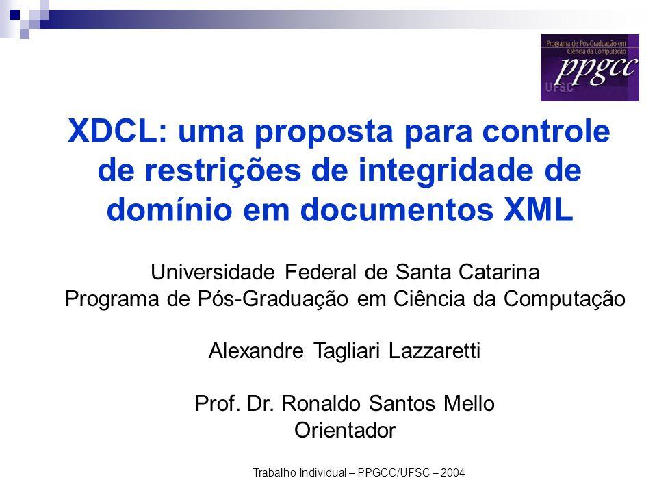 Trabalho Individual – PPGCC/UFSC – 20041/46 XDCL: uma proposta para controle de restrições de integridade de domínio em documentos XML Universidade Fe