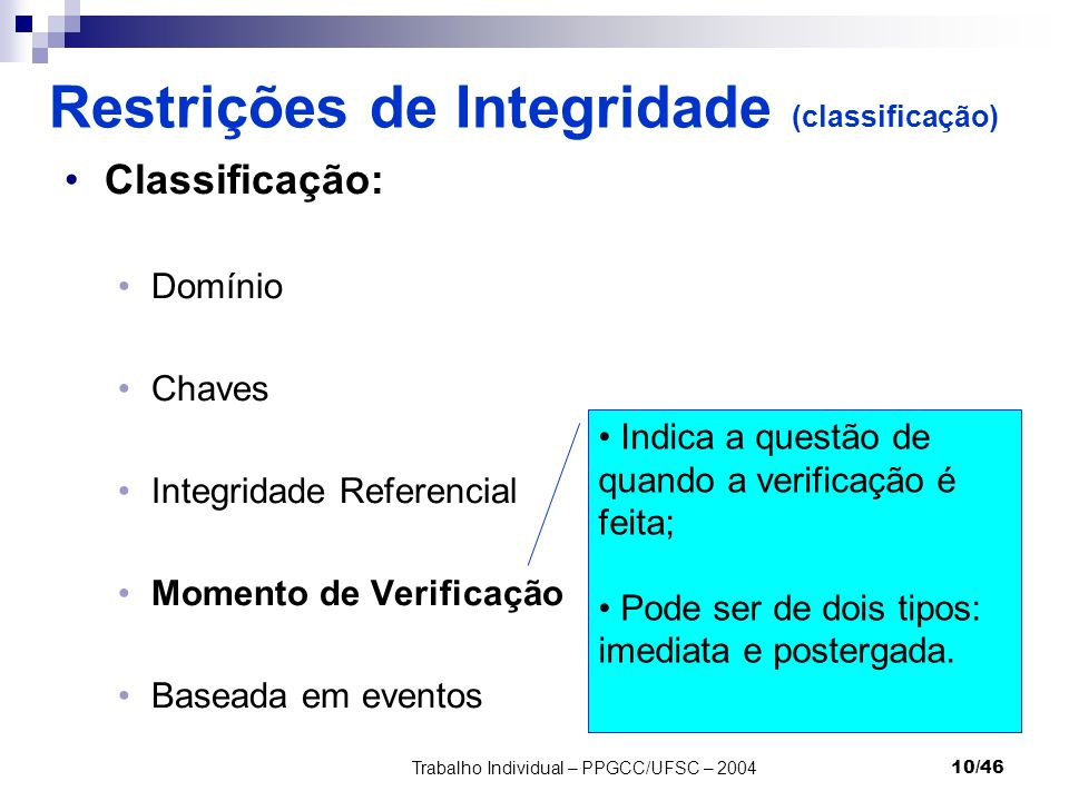 Trabalho Individual – PPGCC/UFSC – 200410/46 Restrições de Integridade (classificação) Classificação: Domínio Chaves Integridade Referencial Momento d