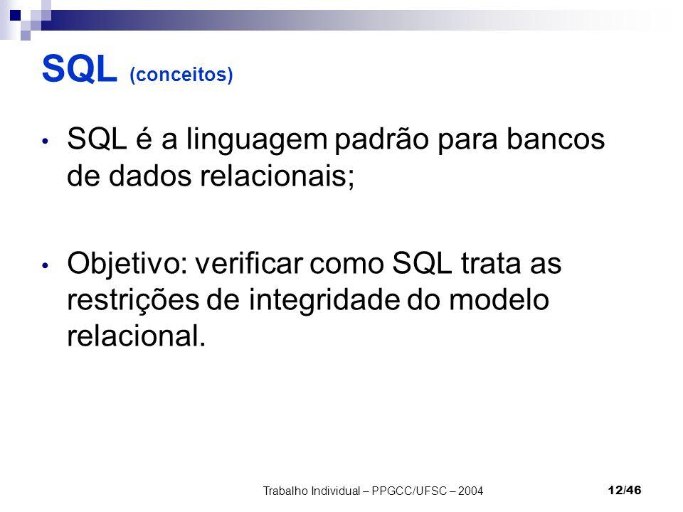 Trabalho Individual – PPGCC/UFSC – 200412/46 SQL (conceitos) SQL é a linguagem padrão para bancos de dados relacionais; Objetivo: verificar como SQL t