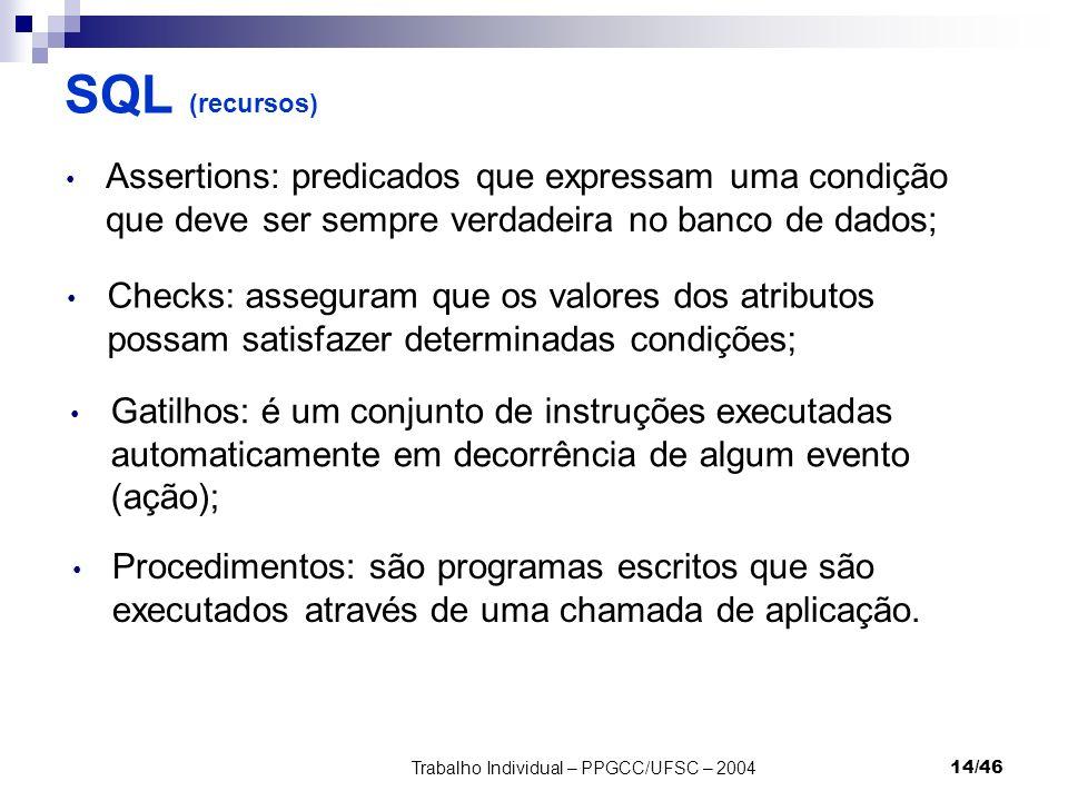 Trabalho Individual – PPGCC/UFSC – 200414/46 SQL (recursos) Assertions: predicados que expressam uma condição que deve ser sempre verdadeira no banco