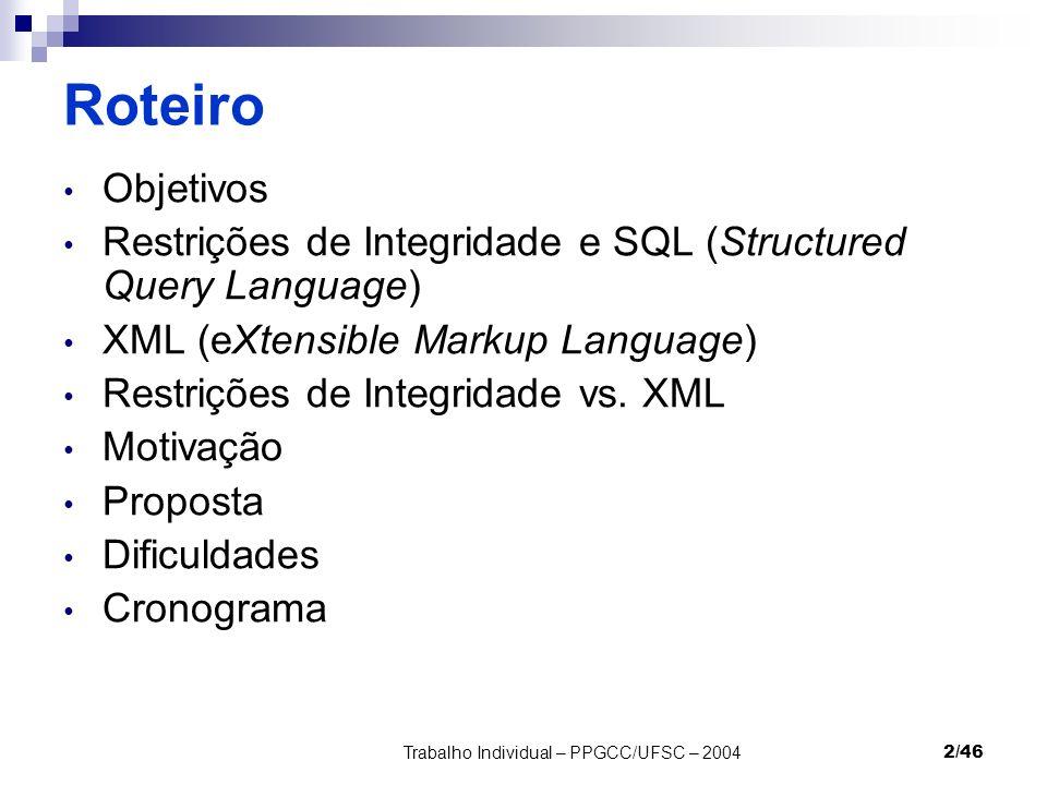 Trabalho Individual – PPGCC/UFSC – 20042/46 Roteiro Objetivos Restrições de Integridade e SQL (Structured Query Language) XML (eXtensible Markup Langu
