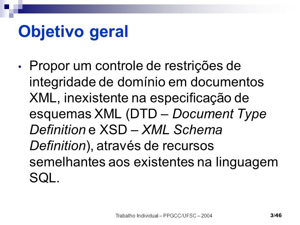 Trabalho Individual – PPGCC/UFSC – 20043/46 Objetivo geral Propor um controle de restrições de integridade de domínio em documentos XML, inexistente n