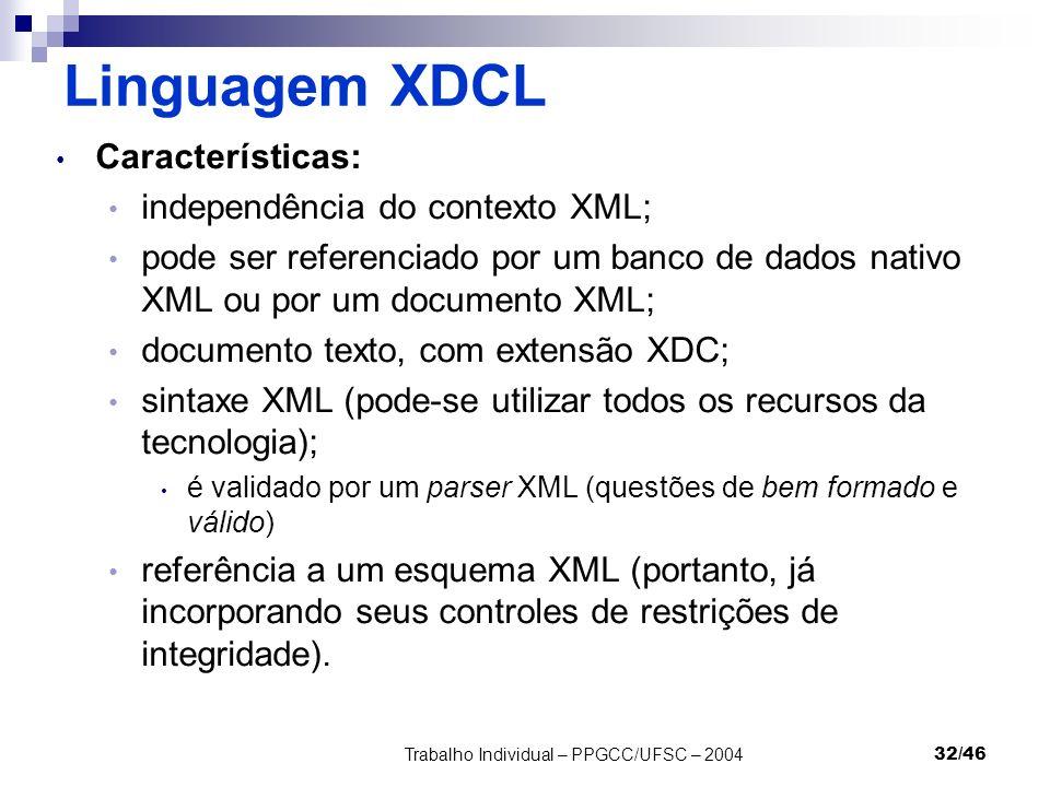Trabalho Individual – PPGCC/UFSC – 200432/46 Linguagem XDCL Características: independência do contexto XML; pode ser referenciado por um banco de dado