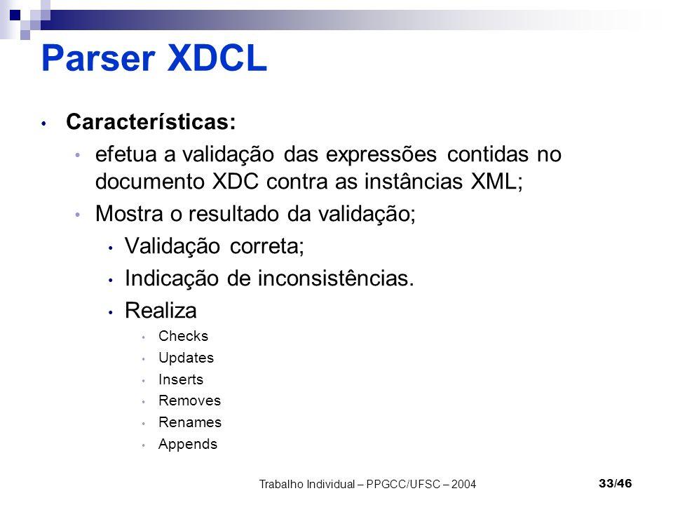Trabalho Individual – PPGCC/UFSC – 200433/46 Parser XDCL Características: efetua a validação das expressões contidas no documento XDC contra as instân