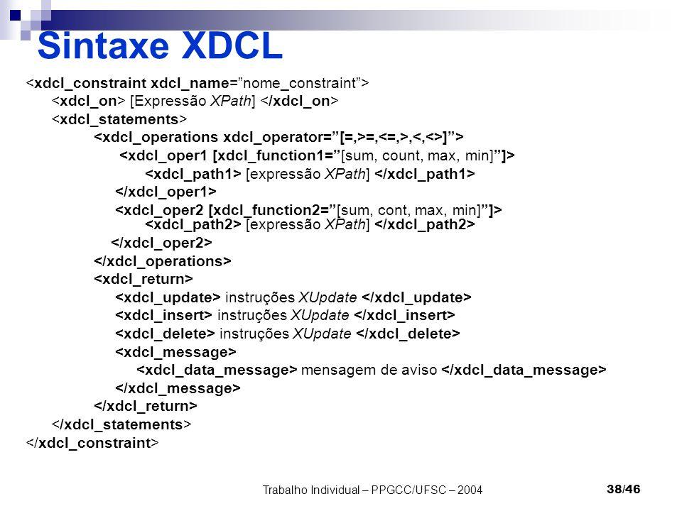 Trabalho Individual – PPGCC/UFSC – 200438/46 Sintaxe XDCL [Expressão XPath] =,, ]> [expressão XPath] [expressão XPath] instruções XUpdate mensagem de