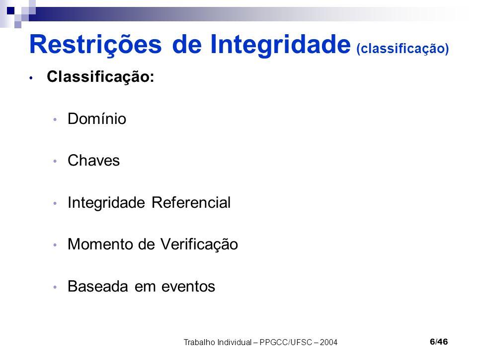 Trabalho Individual – PPGCC/UFSC – 20046/46 Restrições de Integridade (classificação) Classificação: Domínio Chaves Integridade Referencial Momento de