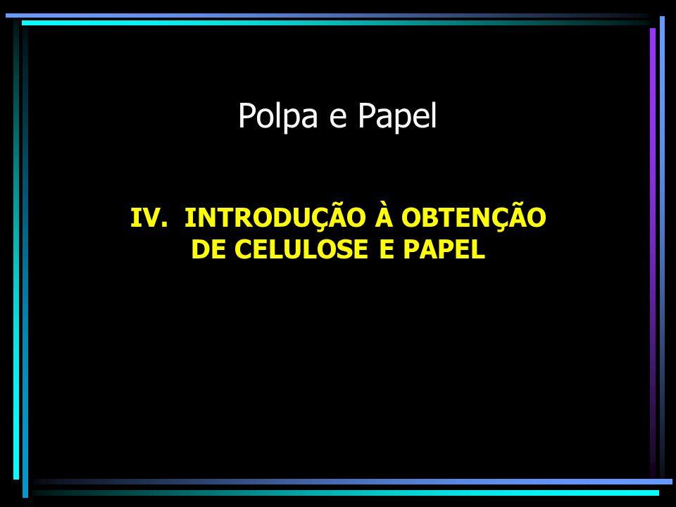 Polpa e Papel IV. INTRODUÇÃO À OBTENÇÃO DE CELULOSE E PAPEL