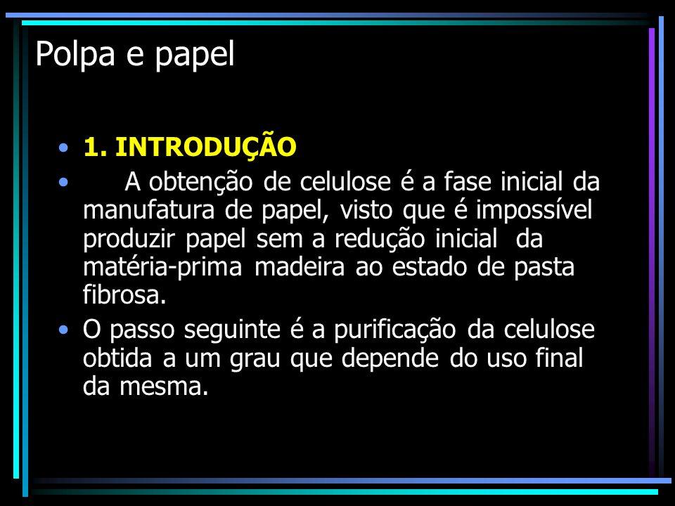 Polpa e papel 1. INTRODUÇÃO A obtenção de celulose é a fase inicial da manufatura de papel, visto que é impossível produzir papel sem a redução inicia