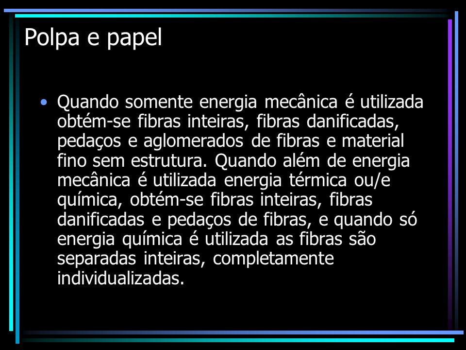 Polpa e papel Quando somente energia mecânica é utilizada obtém-se fibras inteiras, fibras danificadas, pedaços e aglomerados de fibras e material fin