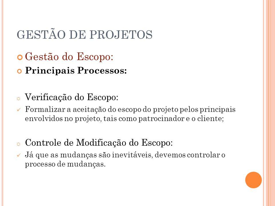 GESTÃO DE PROJETOS Gestão do Escopo: Principais Processos: o Verificação do Escopo: Formalizar a aceitação do escopo do projeto pelos principais envol